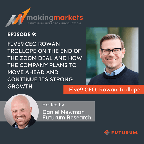 Making Markets EP9: Five9 CEO Rowan Trollope on the End of the Zoom Deal, and How Five9 Plans to Move Ahead and Continue Its Strong Growth