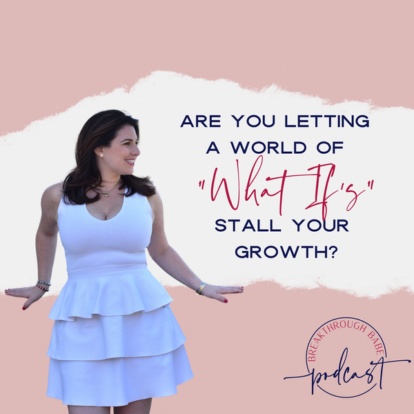 Are You Letting a World of What Ifs Stall Your Growth?