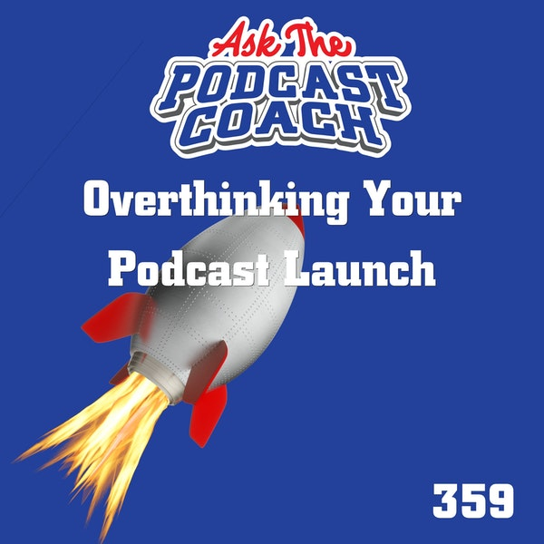 Overthinking Your Podcast Launch
