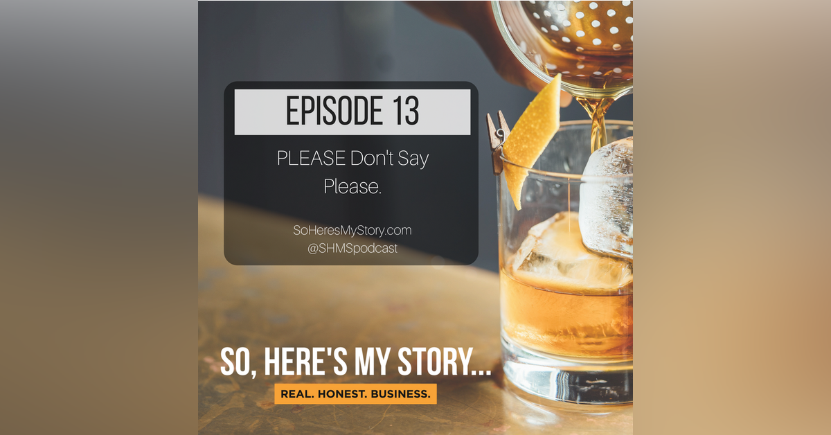Ep13: PLEASE Don't Say Please.