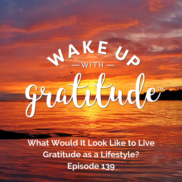 #139 - What Would It Look Like to Live Gratitude as a Lifestyle? (Chelsea Luther)