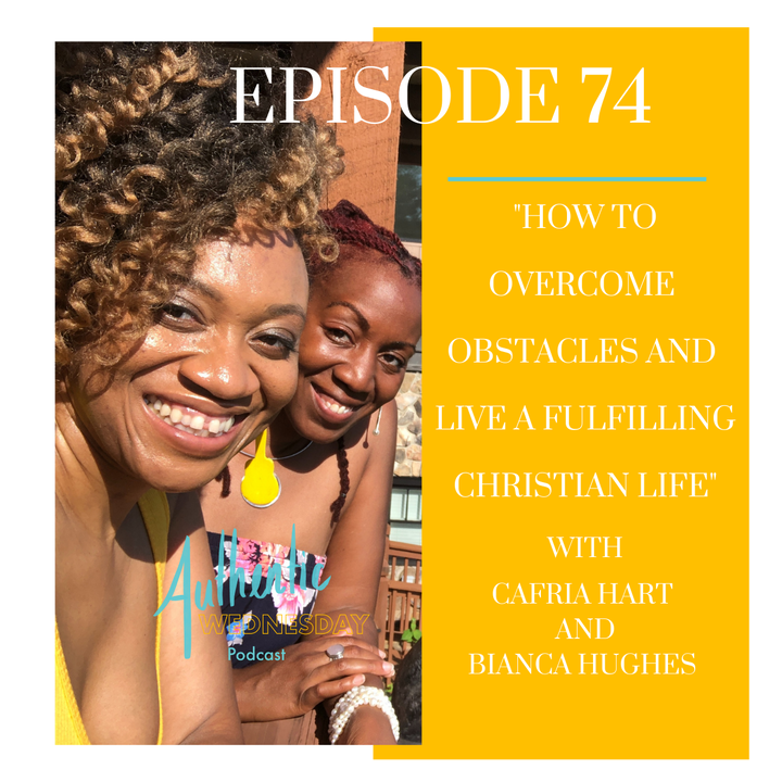 How to overcome Obstacles and Live A fulfilling Christian Life with Cafria Hart  and Bianca Hughes