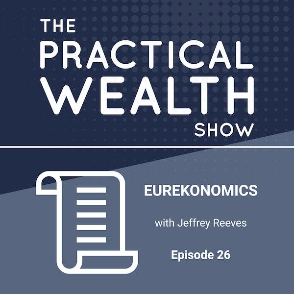 EUREKONOMICS with Jeffrey Reeves - Episode 26 Image