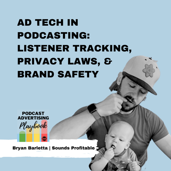 Ad Tech in Podcasting: How It Affects Listener Tracking, Privacy Laws, and Brand Safety With Bryan Barletta Image
