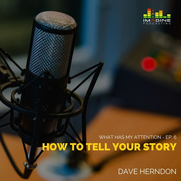 Ep. 6 Dave Herndon: How to Tell Your Story Image