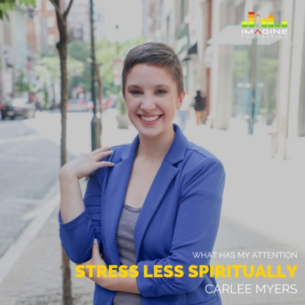 """Ep. 23 Stress Less """"Spiritually"""" with Carlee Myers"""