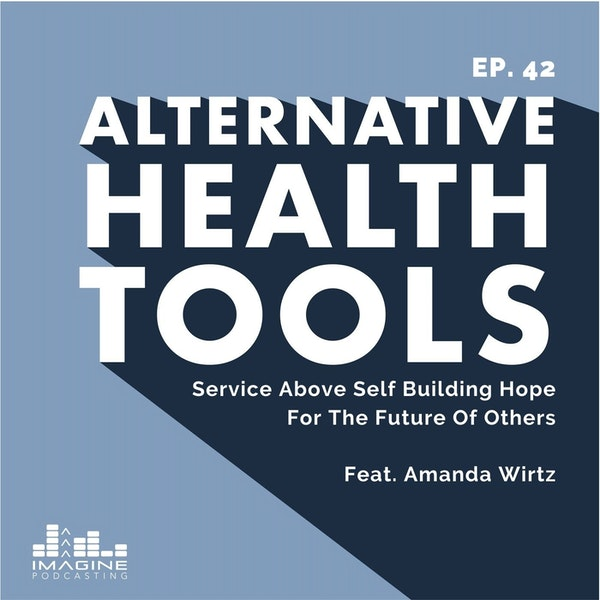 042 Amanda Wirtz: Service Above Self Building Hope For The Future Of Others