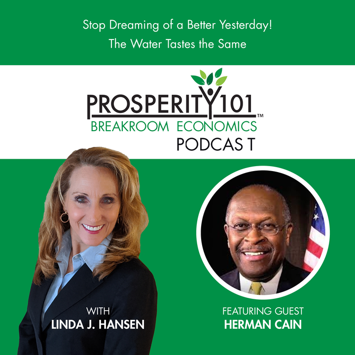 Stop Dreaming of a Better Yesterday! The Water Tastes the Same – with Herman Cain