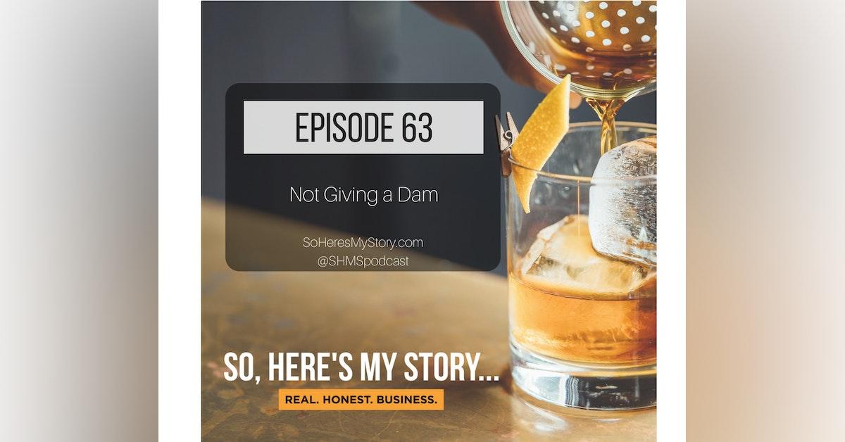 Ep63: Not Giving a Dam