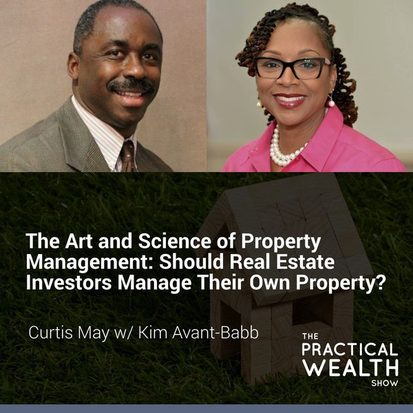 The Art and Science of Property Management: Should Real Estate Investors Manage Their Own Property? with Kim Avant-Babb - Episode 138 Image
