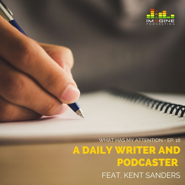 Ep. 18 Kent Sanders: a Daily Writer and Podcaster