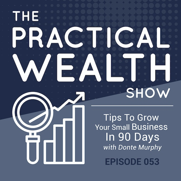 Tips To Grow Your Small Business In 90 Days with Donte Murphy - Episode 53 Image