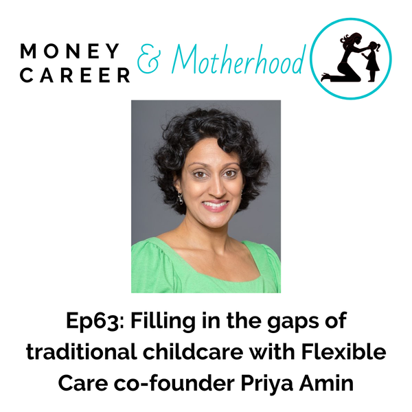 Ep 63: Filling in the Gaps of Traditional Childcare with Flexible Care co-founder Priya Amin