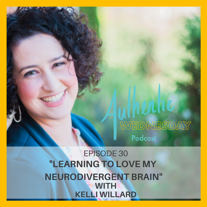 30. Learning to Love My Neurodivergent Brain with Kelli Willard