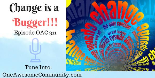 OAC 311 Change is a Bugger!