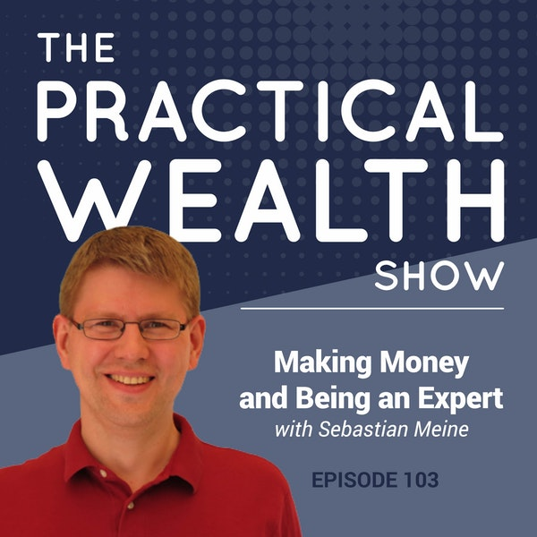 Making Money and Being an Expert with Sebastian Meine - Episode 103 Image