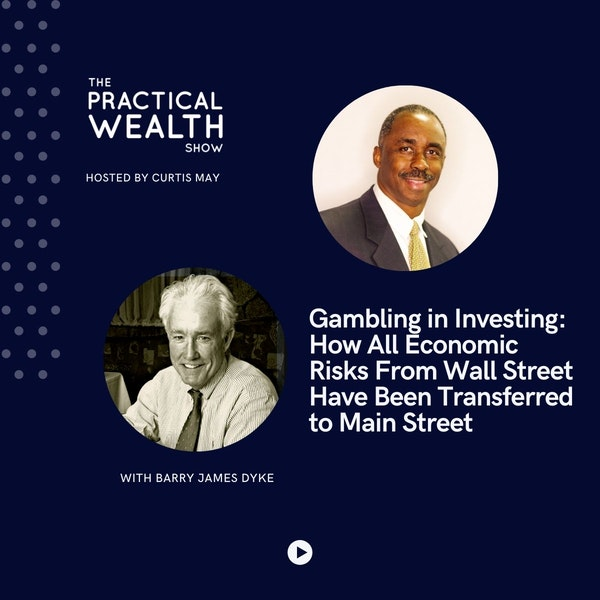 Gambling in Investing: How All Economic Risks From Wall Street Have Been Transferred to Main Street with Barry James Dyke - Episode 186