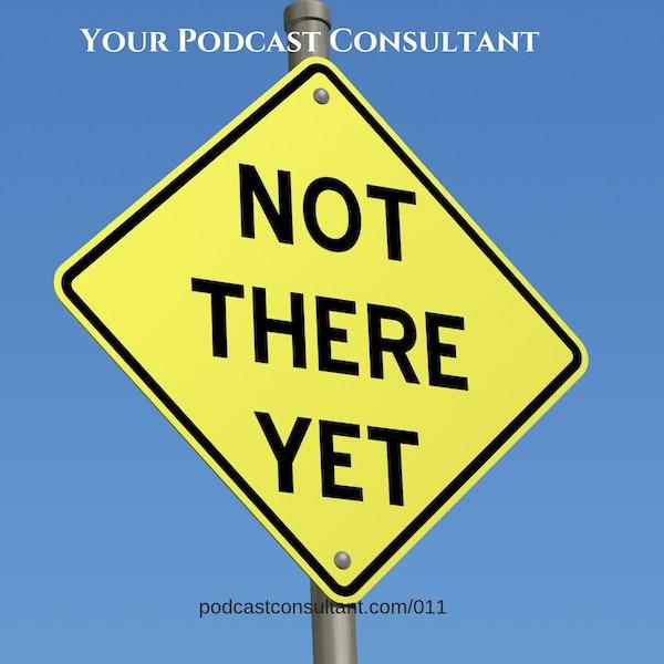 Don't Start Podcasting - YET