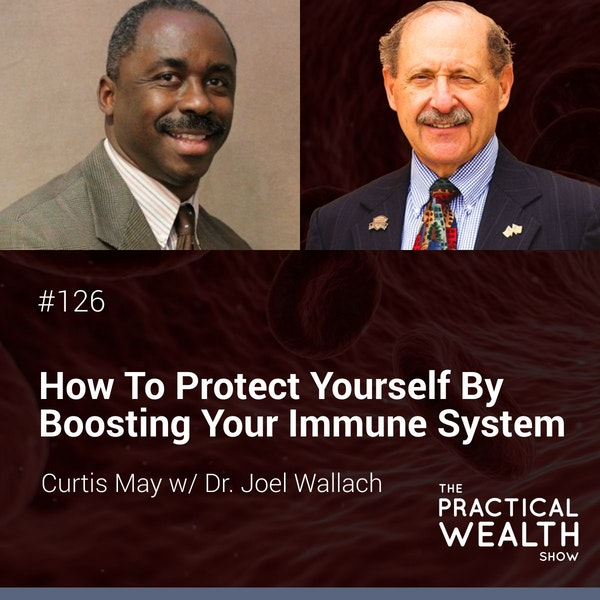 How to Protect Yourself by Boosting Your Immune System with Dr. Joel Wallach - Episode 126 Image