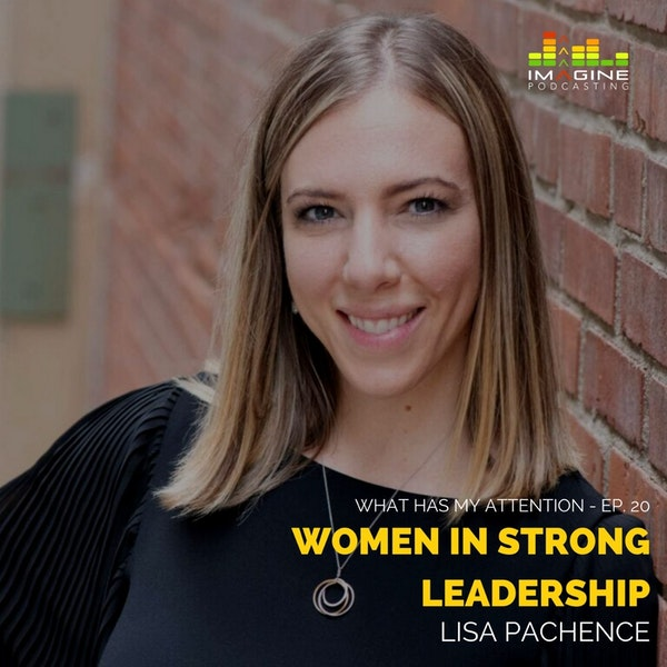 Ep. 20 Women In Strong Leadership: Lisa Pachence