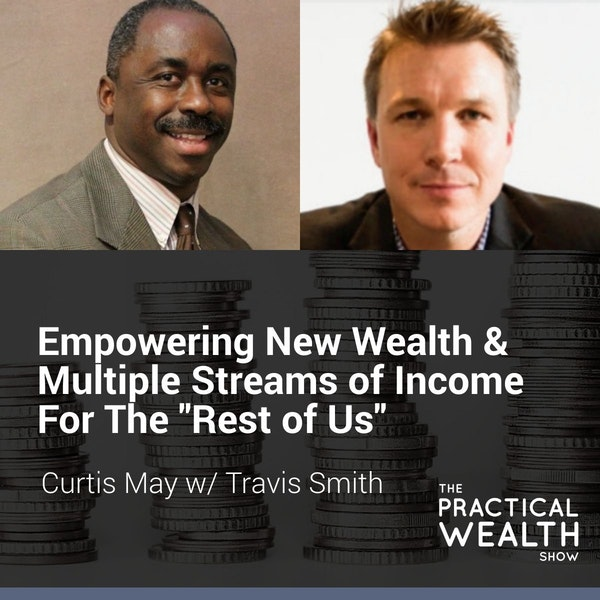 """Empowering New Wealth & Multiple Streams of Income For """"The Rest of Us"""" with Travis Smith - Episode 137 Image"""