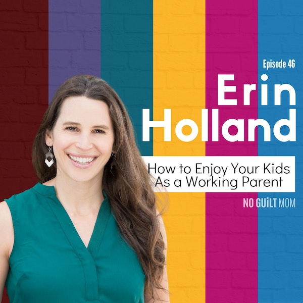 046 How to Enjoy Your Kids As a Working Parent with Erin Holland Image