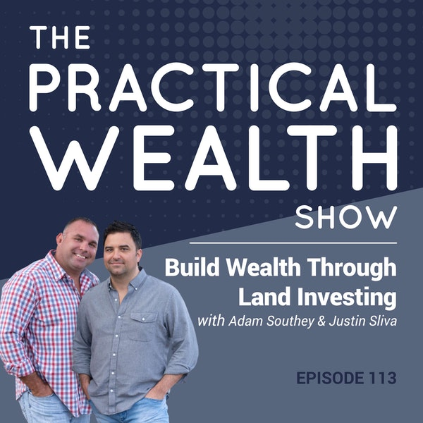 Build Wealth Through Land Investing with Adam Southey & Justin Sliva - Episode 113 Image