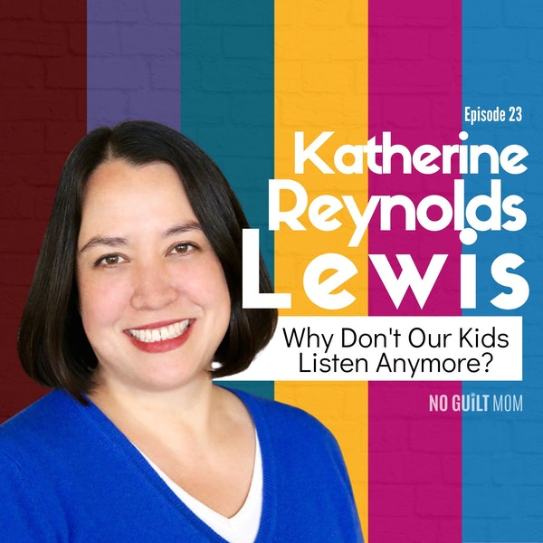 023 Why Don't Our Kids Listen Anymore? with Katherine Reynolds Lewis Image