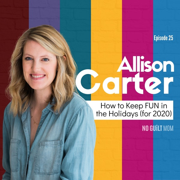 025 How to Keep the Fun in Holidays with Allison Carter Image