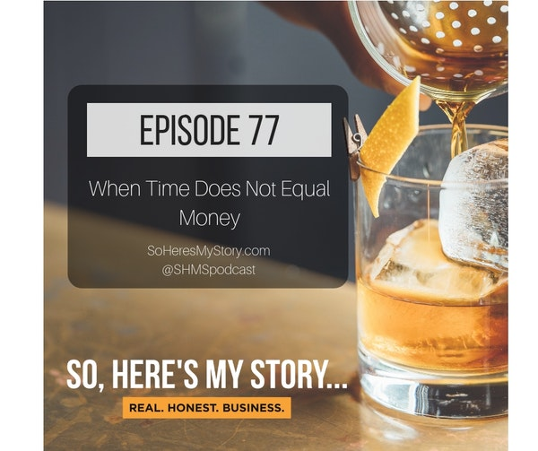 Ep77: When Time Does Not Equal Money