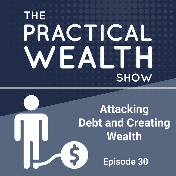 Attacking Debt and Creating Wealth - Episode 30 Image