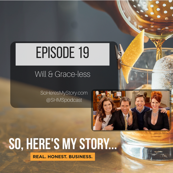 Ep19: Will & Grace-less