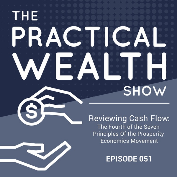 Reviewing Cash Flow: The Fourth of the Seven Principles Of the Prosperity Economics Movement - Episode 51 Image
