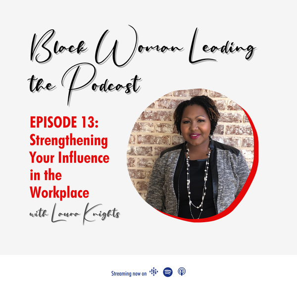 EP13: Strengthening Your Influence in the Workplace