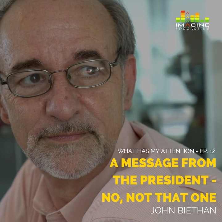 Ep. 12 A message from the President - No, not that one