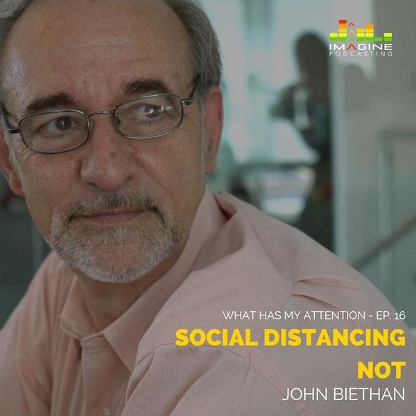 Ep. 16 Social Distancing NOT