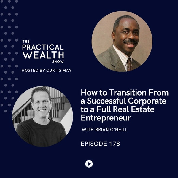 How to Transition From a Successful Corporate to a Full Real Estate Entrepreneur with Brian O'Neill - Episode 178