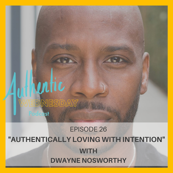26. Authentically Loving with Intention with Dwayne Nosworthy