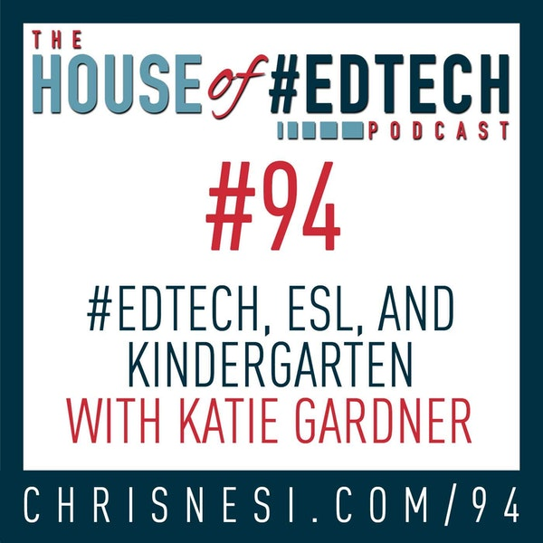 #EdTech and Kindergarten ESL with Katie Gardner - HoET094 Image
