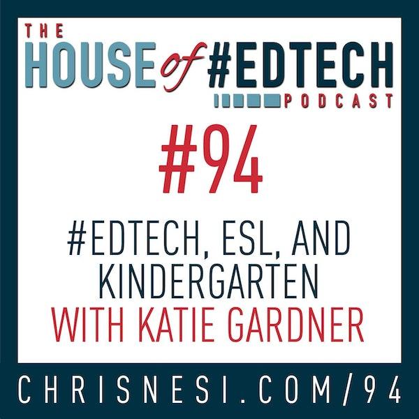 #EdTech and Kindergarten ESL with Katie Gardner - HoET094 Image