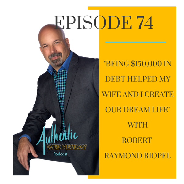 Being $150,000 in Debt Helped My Wife and I Create our Dream Life with Robert Raymond Riopel Image