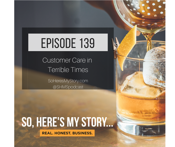 Ep139: Customer Care in Terrible Times