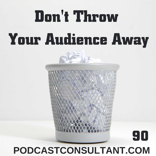 Don't Throw Your Audience Away