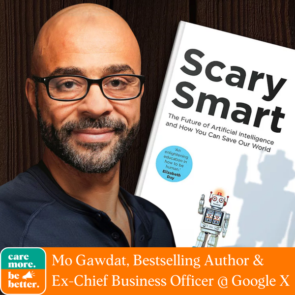 Scary Smart: How Artificial Intelligence Will Change Our World with Mo Gawdat, Bestselling Author