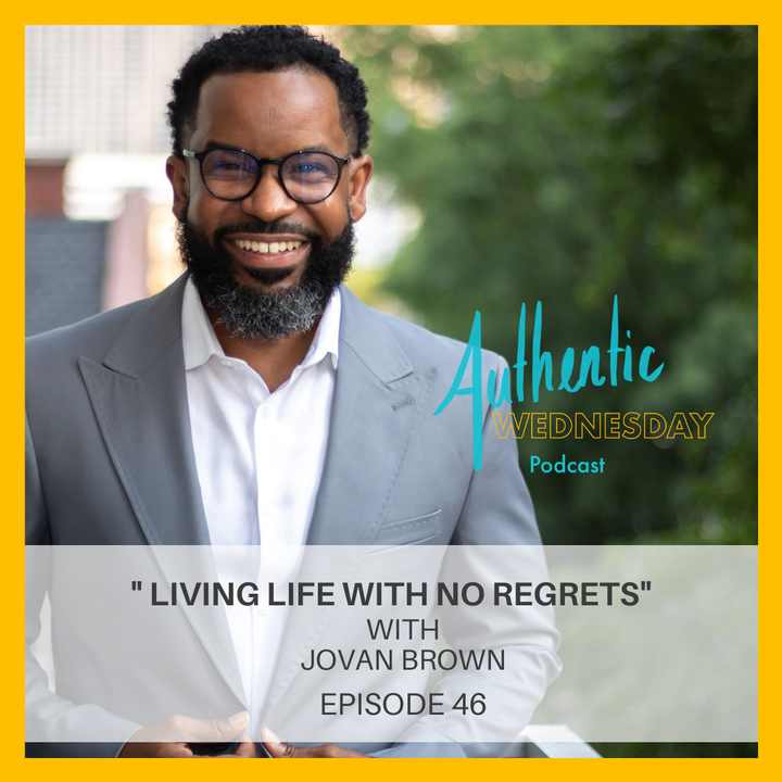 46. Living Life With No Regrets with Jovan Brown