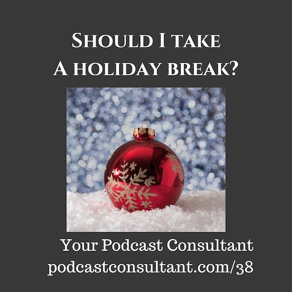 Should I Take a Holiday Break with My Podcast?