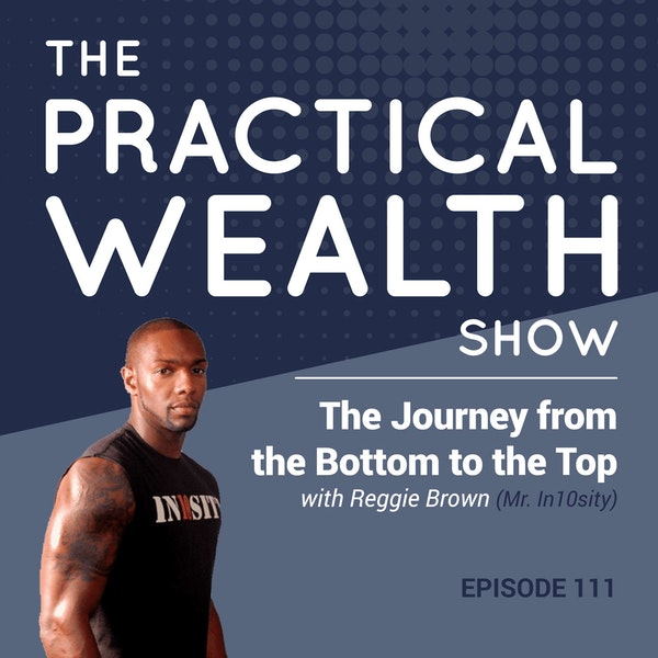 The Journey from the Bottom to the Top with Reggie Brown (Mr. In10sity) - Episode 111 Image