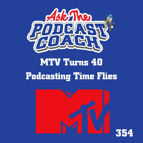 MTV Turns 40 - Podcasting Time Travels Fast