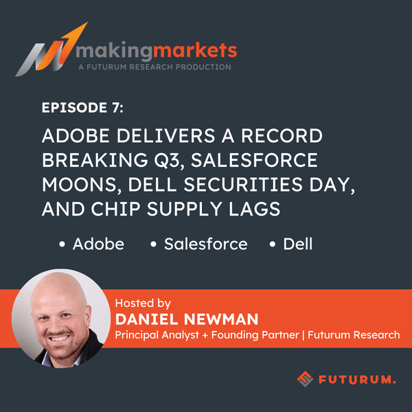 Making Markets EP7: Adobe delivers a record breaking Q3, Salesforce Moons, Dell Securities Day, and Chip Supply lags