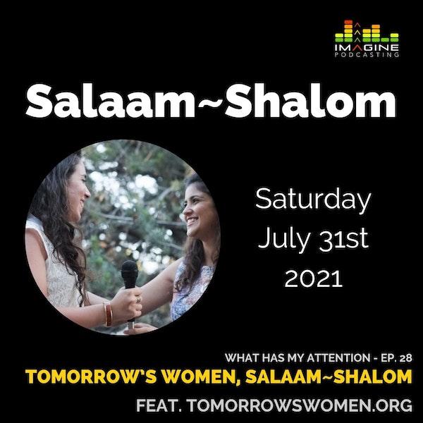 Ep. 28 Tomorrow's Women, Salaam~Shalom